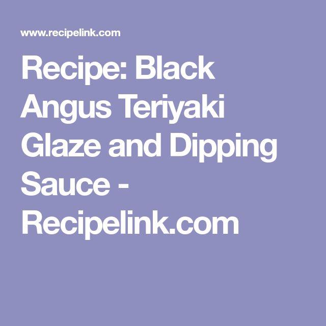Recipe: Black Angus Teriyaki Glaze and Dipping Sauce - Recipelink.com
