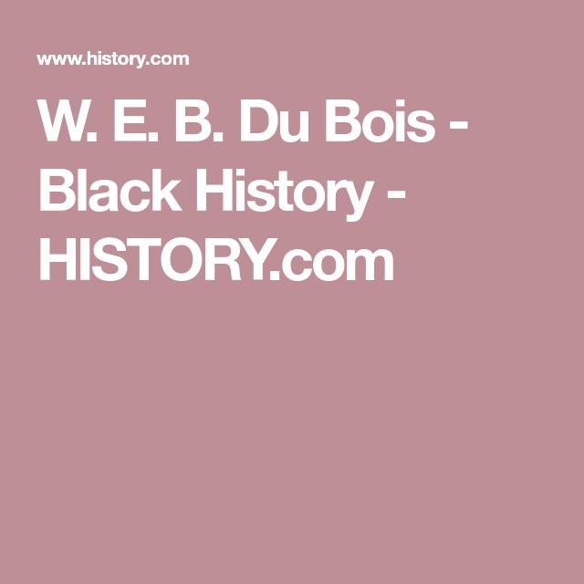 W. E. B. Du Bois - Black History - HISTORY.com