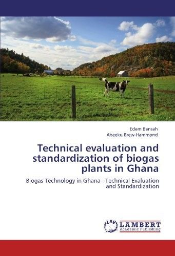 Technical Evaluation and Standardization of Biogas Plants in Ghana - technical evaluation