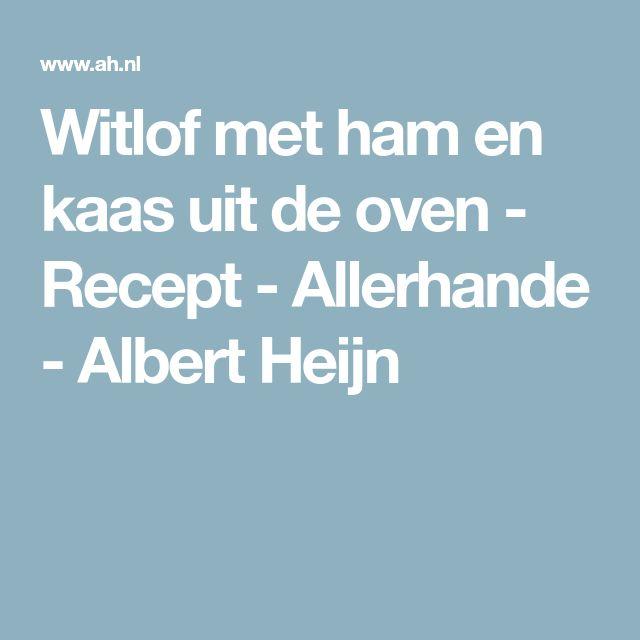 Witlof met ham en kaas uit de oven - Recept - Allerhande - Albert Heijn