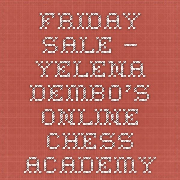 Friday sale – Yelena Dembo's Online Chess Academy