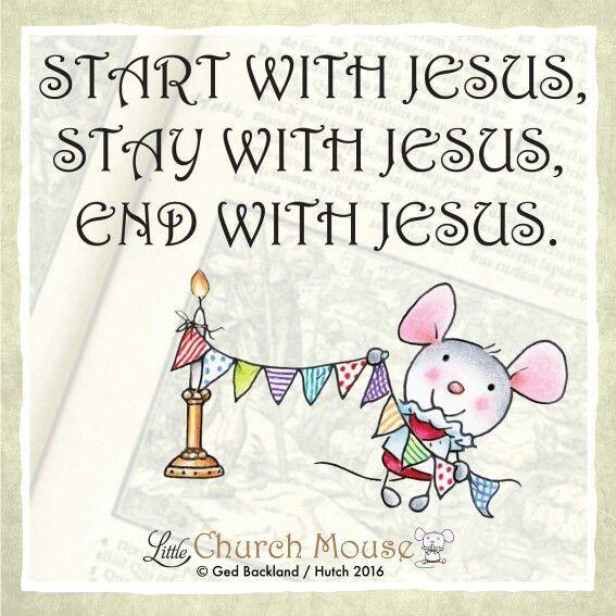 ✞♡✞ Start with Jesus, Stay with Jesus, End with Jesus. Amen...Little Church Mouse. 11 March 2016 ♡✞♡