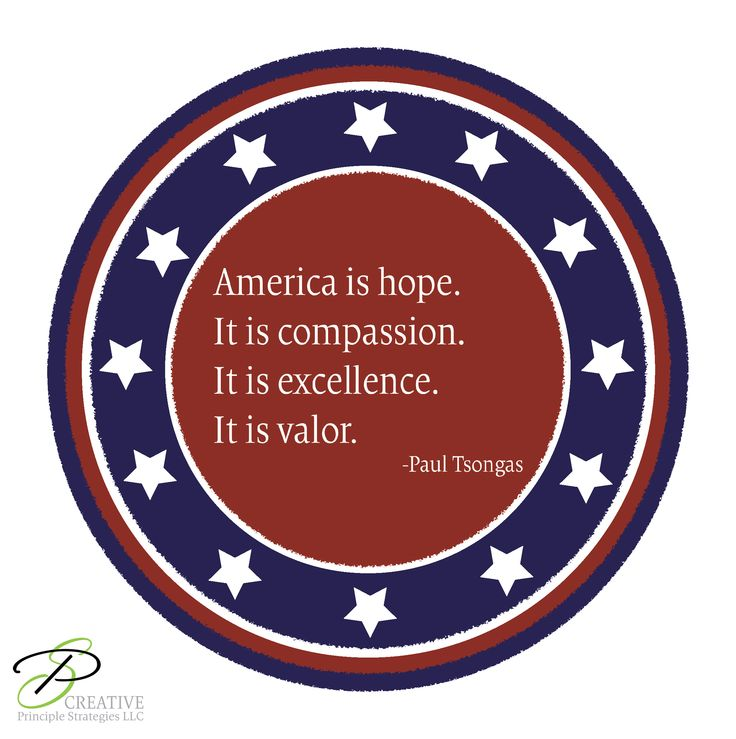 America is hope. It is compassion. It is excellence. It is valor. ~Paul Tsongas