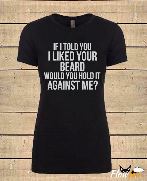 Beard Shirts, If I Told You I Liked Your Beard Shirt. Beard Quote Shirt, I Love…