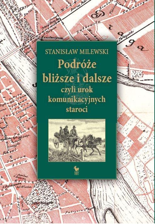 """""""Podróże bliższe i dalsze, czyli urok komunikacyjnych staroci"""" Stanisław Milewski Cover by Andrzej Barecki Published by Wydawnictwo Iskry 2010"""