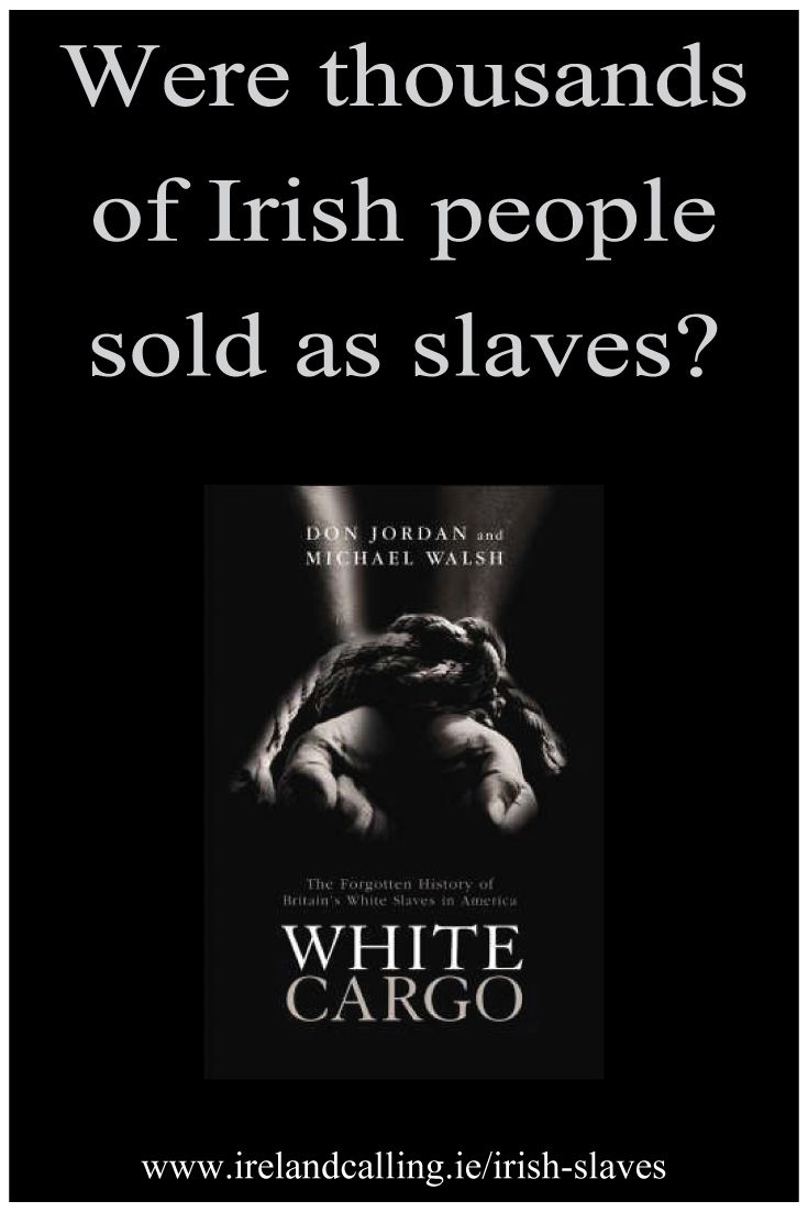 Thousands of Irish people were subjected to years of abuse and cruelty after being sold as slaves during the 17th and 18th centuries. That is the claim made by London based historians and authors Don Jordan and Michael Walsh.