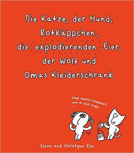 Die Katze, der Hund, Rotkäppchen, die explodierenden Eier, der Wolf und Omas Kleiderschrank: Amazon.de: Diane Fox, Christyan Fox: Bücher