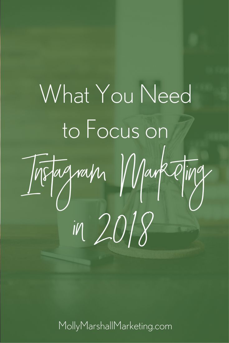 What You Need to Focus On: The Ultimate Guide to #Instagram Marketing in 2018 // Molly Marshall Marketing