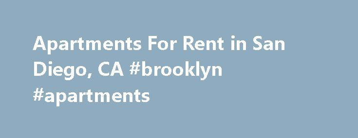 Apartments For Rent in San Diego, CA #brooklyn #apartments http://apartment.nef2.com/apartments-for-rent-in-san-diego-ca-brooklyn-apartments/  #lofts for rent # Property Amenities 3rd Floor 24-hour availability Balcony-medium Vaulted Ceiling Balcony-large balcony Extended 8th Floor 7th Floor 6th Floor 5th Floor View 4th Floor 2nd Floor View 2 Patio-medium Poor Location 2 Poor Location 1 End Unit Corner Unit Accepts cats Accepts Credit Card payments Accepts dogs Accepts Electronic Payments…