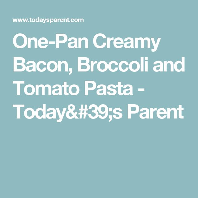 One-Pan Creamy Bacon, Broccoli and Tomato Pasta - Today's Parent