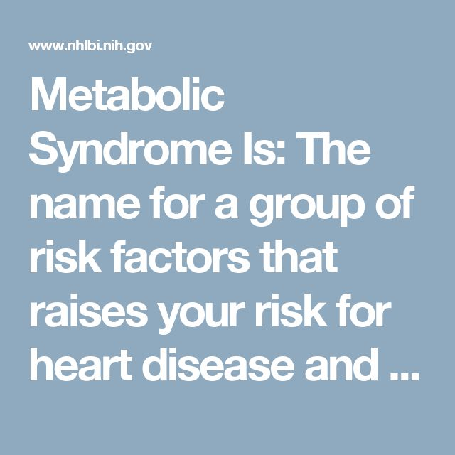 """Metabolic Syndrome Is: The name for a group of risk factors that raises your risk for heart disease and other health problems, such as diabetes and stroke. """"Metabolic"""" refers to the biochemical processes involved in the body's normal functioning. Coronary heart disease (CHD) is a condition in which a waxy substance called plaque builds up in heart arteries. Plaque hardens and narrows the arteries, reducing blood flow to the heart. This can lead to chest pain, heart attack, heart damage…"""