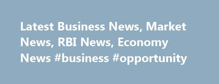 Latest Business News, Market News, RBI News, Economy News #business #opportunity http://business.remmont.com/latest-business-news-market-news-rbi-news-economy-news-business-opportunity/  #current business news # The Railways need to evaluate whether it should continue to have 125 hospitals, 600 polyclinics and 100 schools directly under its wing, he said. Outgoing RBI Governor Raghuram Rajan today rejected the idea of the government taking a special dividend from the central bank for…