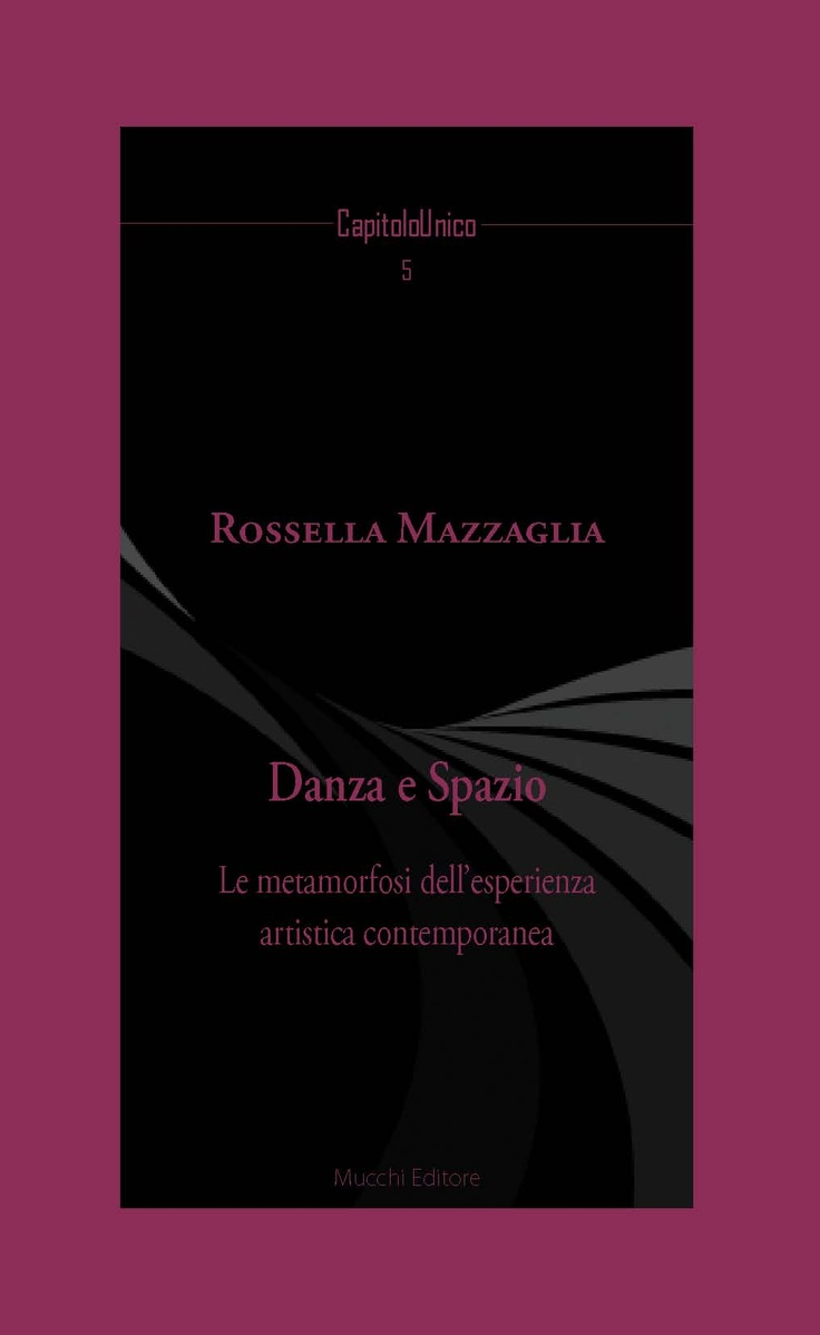 """""""Danza e spazio. Le metamorfosi dell'esperienza artistica contemporanea"""" di Rossella Mazzaglia. Collana Capitolo Unico"""