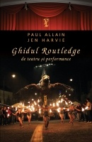 Paul Allain, Jen Harvie - Ghidul Routledge de teatru si performance