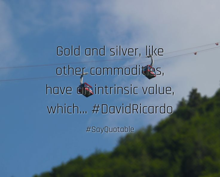 Quotes about Gold and silver, like other commodities, have an intrinsic value, which... #DavidRicardo   with images background, share as cover photos, profile pictures on WhatsApp, Facebook and Instagram or HD wallpaper - Best quotes
