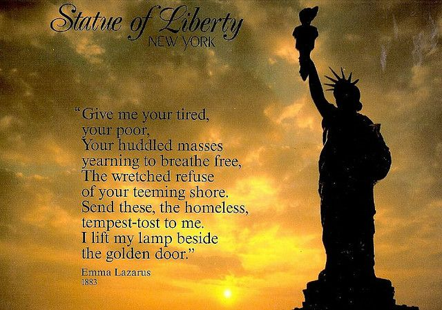 This poem by Emma Lazurus is inscribed at the base of the Statue of Liberty.