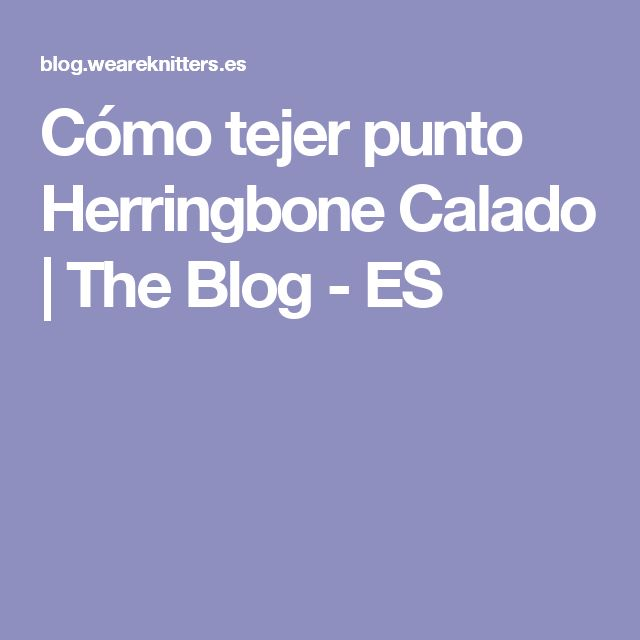Cómo tejer punto Herringbone Calado | The Blog - ES