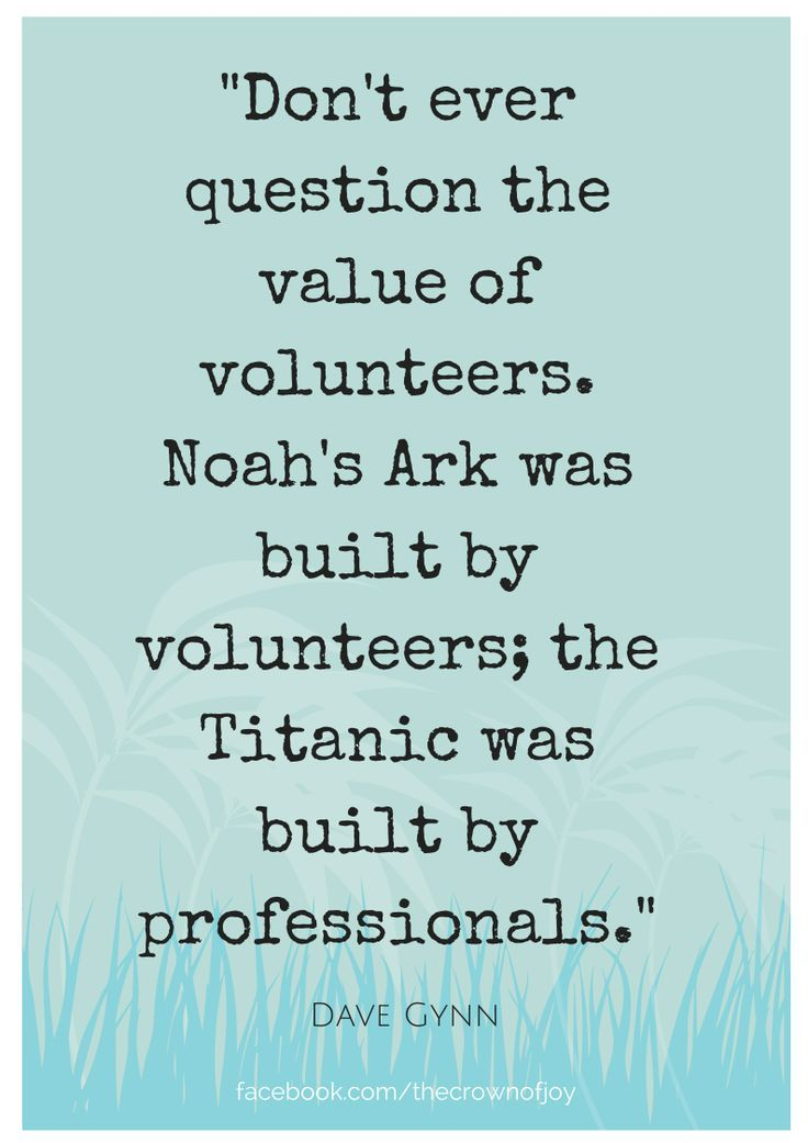 Don't ever question the value of volunteers... www.facebook.com/TheCrownOfJoy http://thecrownofjoy.wordpress.com/