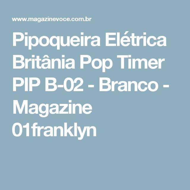 Pipoqueira Elétrica Britânia Pop Timer PIP B-02 - Branco - Magazine 01franklyn