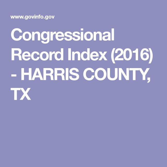 Congressional Record Index (2016) - HARRIS COUNTY, TX