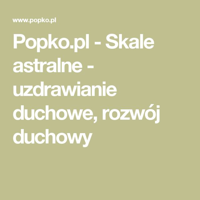 Popko.pl - Skale astralne - uzdrawianie duchowe, rozwój duchowy
