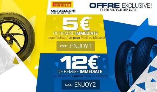 OFFRE SPECIALE PIRELLI / METZELER ! Du 20 mars au 2 avril, profitez de 5€ de remise immédiate pour l'achat d'un pneu PIRELLI ou METZELER avec le code ENJOY1 ou 12€ de remise immédiate pour l'achat de 2 pneus ou plus avec le code ENJOY2 Ne passez pas à côté, les stocks sont limités !