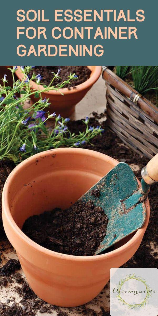 Container Gardening Soil Essentials Soil Essentials For Container Gardening Soil Gardening Garden Con Container Gardening Garden Soil Veggie Garden