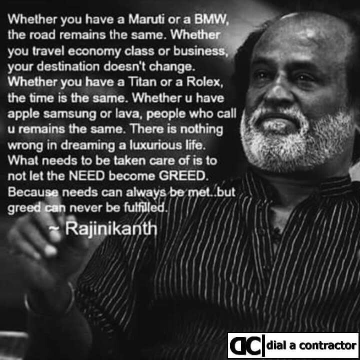 Needs can always be met... but greed can never be fulfilled. #Rajinikanth #though4day #dialacontractor
