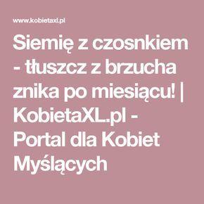 Siemię z czosnkiem - tłuszcz z brzucha znika po miesiącu! |  KobietaXL.pl - Portal dla Kobiet Myślących