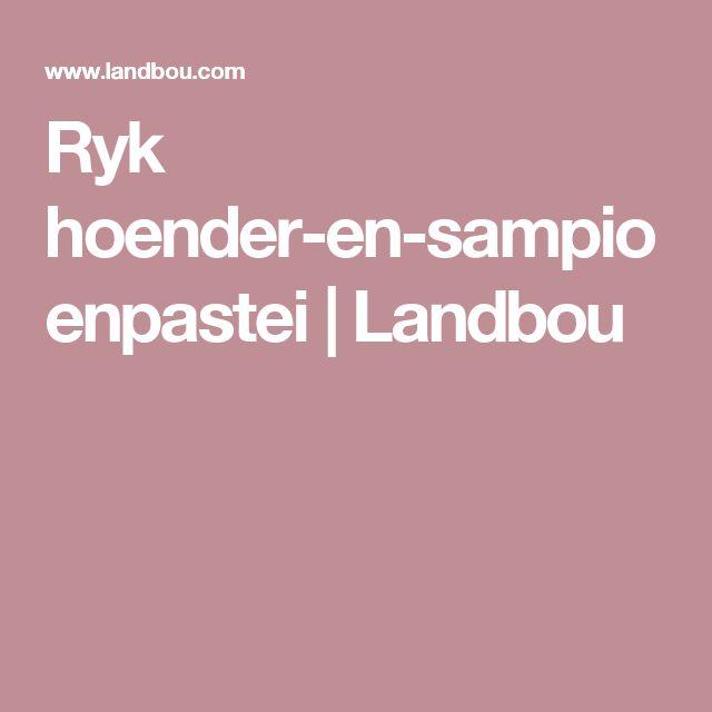 Ryk hoender-en-sampioenpastei | Landbou