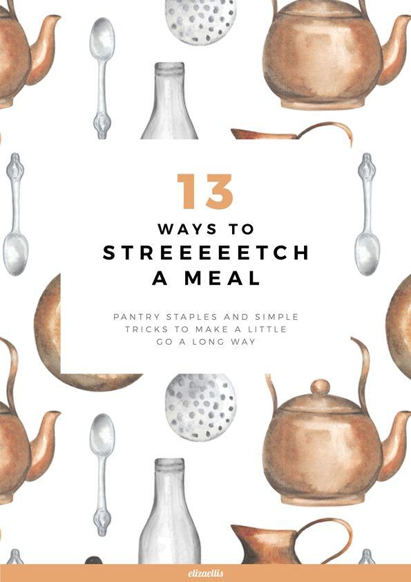 13 Ways To Stretch A Meal by Eliza Ellis