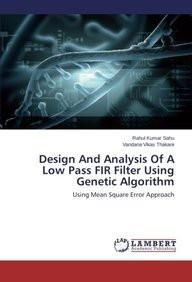 Design And Analysis Of A Low Pass FIR Filter Using Genetic Algorithm: Using Mean Square Error Approach  Paper Back