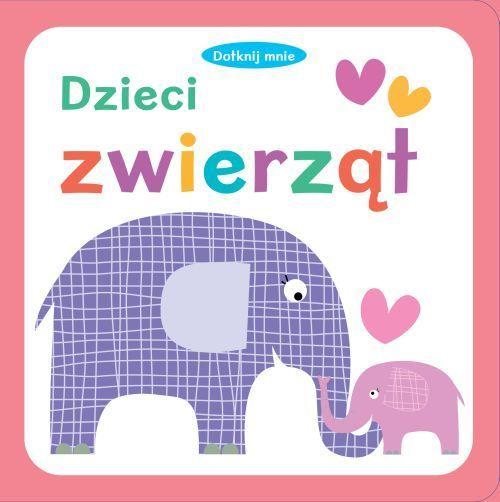Dotknij mnie. Dzieci zwierząt - Opracowanie zbiorowe - Książki dla dzieci - Smyk.com