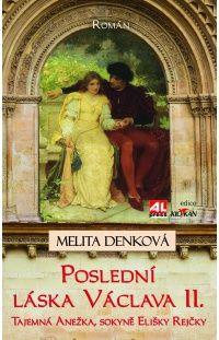 Poslední láska Václava II. - tajemná Anežka, sokyně Elišky Rejčky #alpress #knihy #historie #román #václavII. #eliškarejčka #anežka