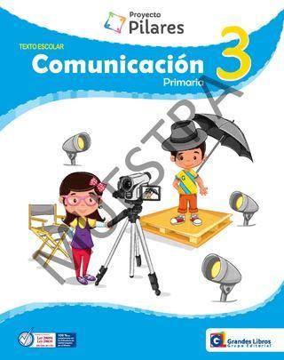 Proyecto Pilares, Comunicación 3° - Texto escolar  Texto Escolar de Comunicación para 3° Grado de Educación Primaria, Proyecto Pilares, Editorial Grandes Libros.