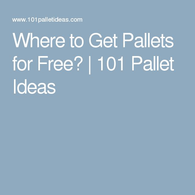Where to Get Pallets for Free? | 101 Pallet Ideas