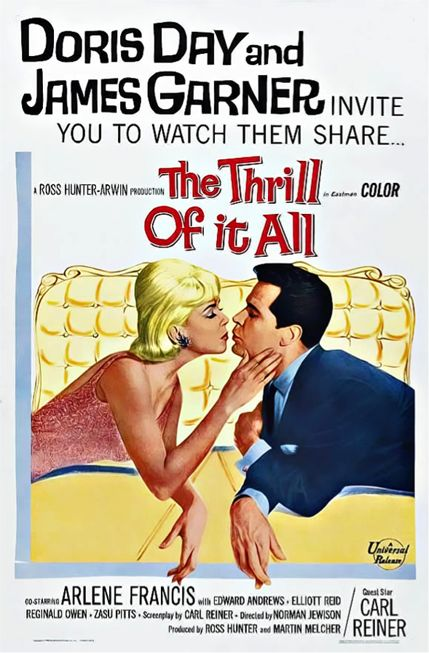 The Thrill of it All (1963) Director: Norman Jewison Stars: Doris Day James Garner Comedy 108 min ~ A housewife's sudden rise to fame as a soap spokesperson leads to chaos in her home life.