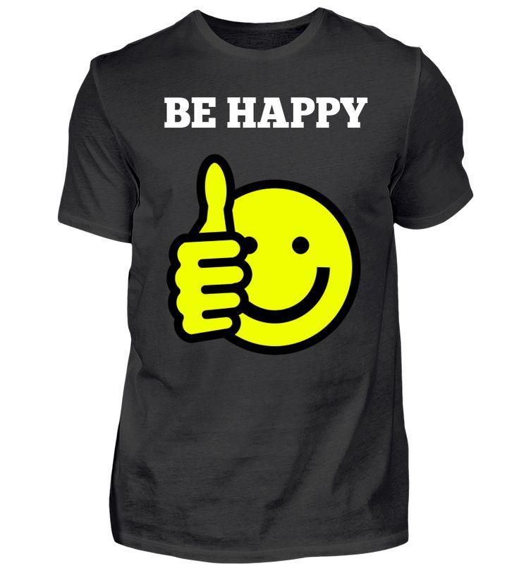 Be Happy T | Lustige t-shirt sprüche, Lustige t-shirts ...