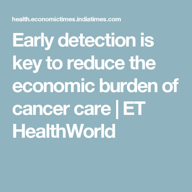Early detection is key to reduce the economic burden of cancer care   ET HealthWorld