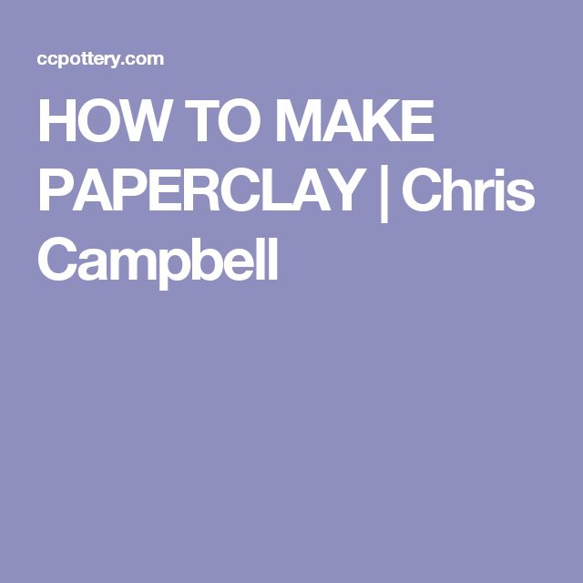 HOW TO MAKE PAPERCLAY | Chris Campbell