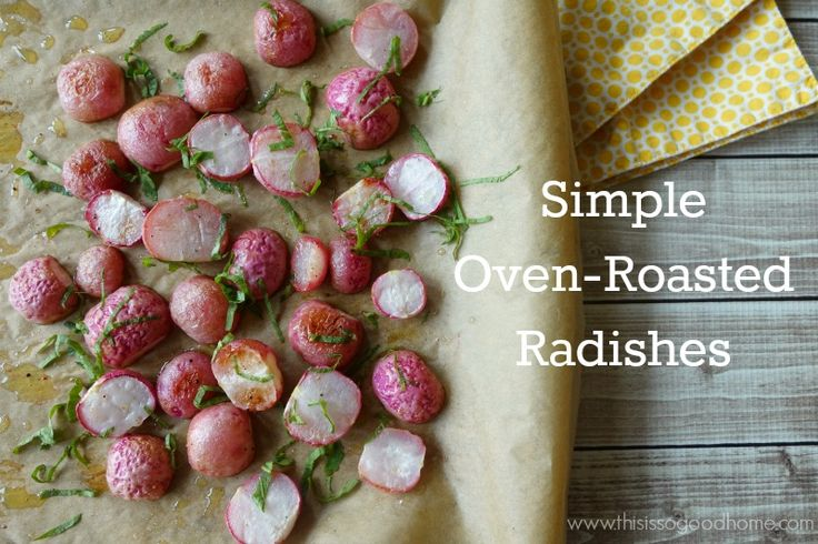 Simple Oven-Roasted Radishes. If you have never had roasted radishes ...
