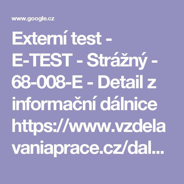 Externí test - E-TEST - Strážný - 68-008-E - Detail z informační dálnice  https://www.vzdelavaniaprace.cz/dalsi-nabidka/externi...e...strazny-68-008-e.../115  20. 1. 2016 - E-Test je nástroj, který vypracovala společnost Harval v Teplicích. Jedná se o soubor otázek objevující se v písemné části zkoušky profesní