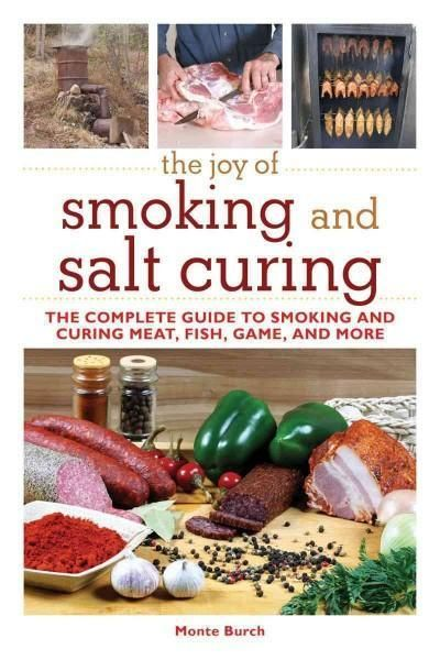 The Joy of Smoking and Salt Curing: The Complete Guide to Smoking and Curing Meat, Fish, Game, and More (The Joy of)