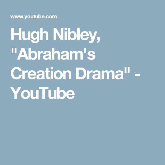 "Hugh Nibley, ""Abraham's Creation Drama"" - YouTube"