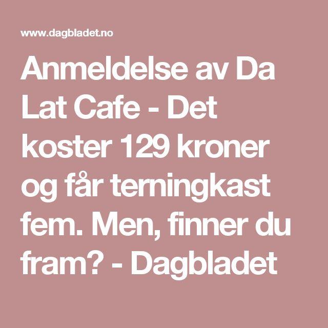 Anmeldelse av Da Lat Cafe - Det koster 129 kroner og får terningkast fem. Men, finner du fram? - Dagbladet