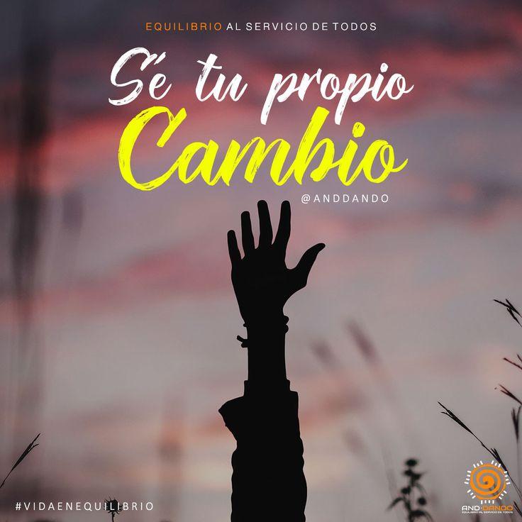 Sé Tu propio Cambio #Anddando #Equilibrio #Motivacion #FrasesMotivacion #CitasMotivacion #Vida #Frasesdelavida #FrasesColombia #Humanos #24horas #7días #sereshumanos