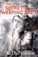 Secret of the Weeping Lady, an ebook by KD Nielson at Smashwords