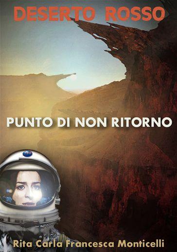 Un #romanzo di #fantascienza a puntate di Rita Carla Francesca #Monticelli - #Desertorosso - Punto di non ritorno