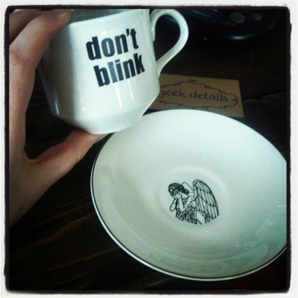Don't blink weeping angel teacup and saucer.  - AHHHHHHH!!  What?  So I can be scared to drink my tea?