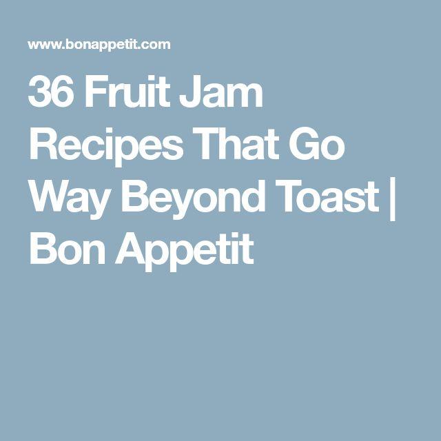 36 Fruit Jam Recipes That Go Way Beyond Toast | Bon Appetit